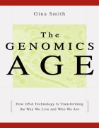 The Genomics Age How DNA Technology Is Transforming the Way We Live and Who We Are
